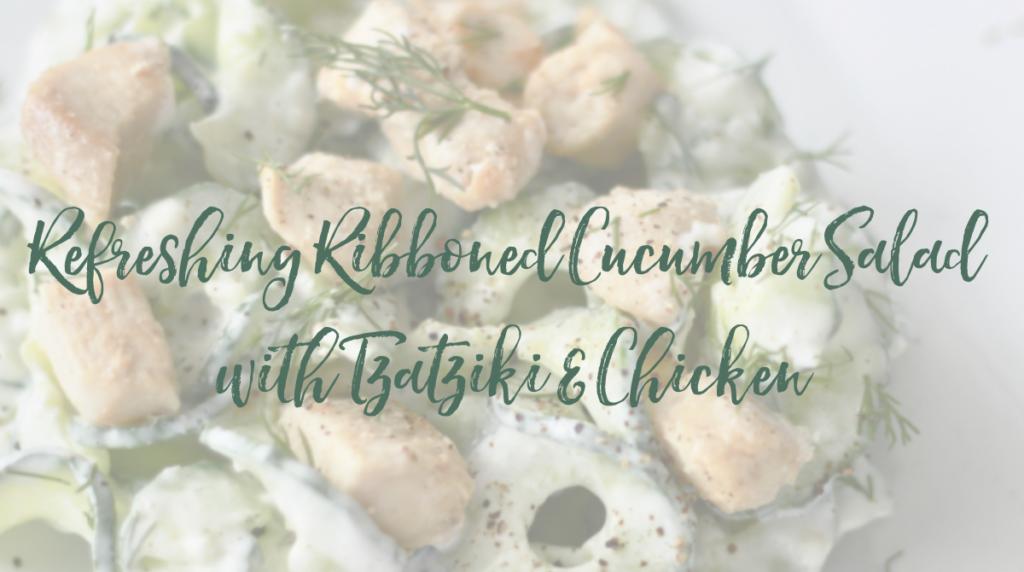 Recipe: Refreshing Ribboned Cucumber Salad with Tzatziki & Chicken