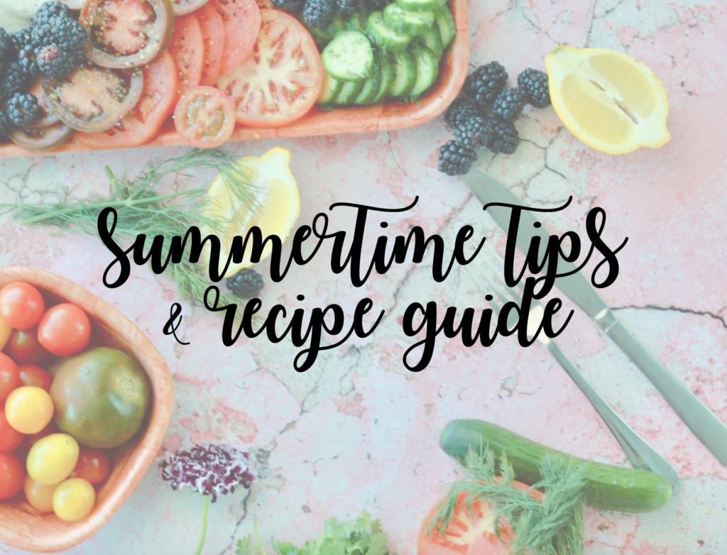 Summertime Tips & Recipe Guide