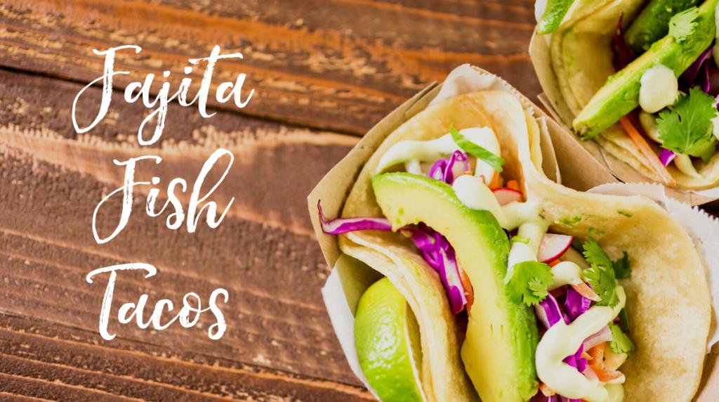 Recipe: Fajita Fish Tacos