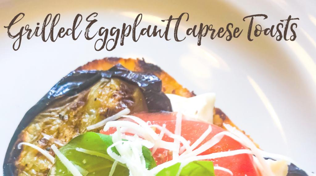 Recipe: Grilled Eggplant Caprese Toasts