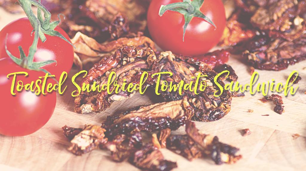Recipe: Toasted Sundried Tomato Sandwich
