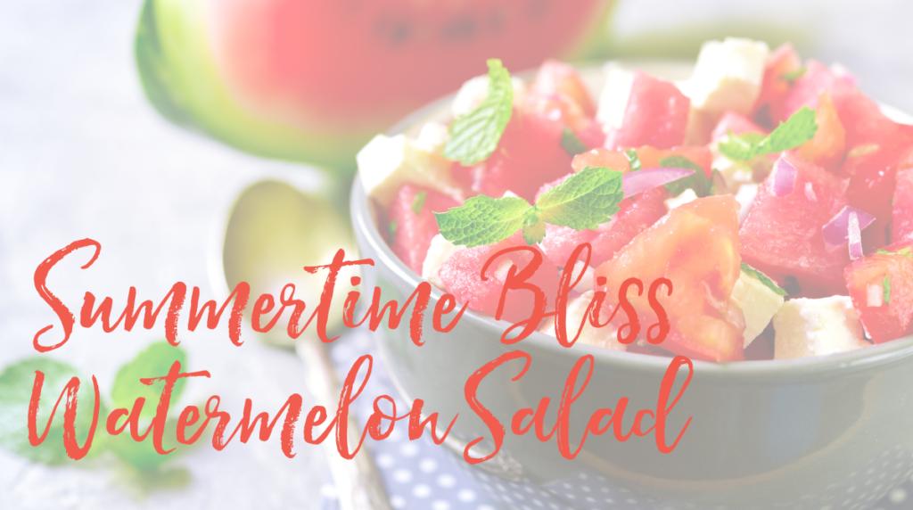 Recipe: Summertime Bliss Watermelon Salad