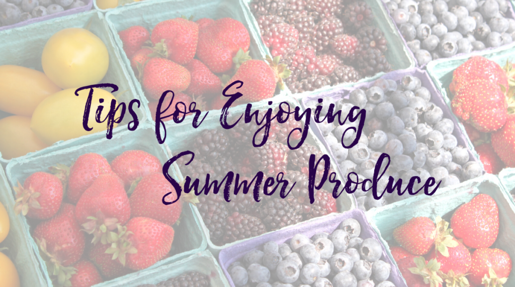 Tips for Enjoying Summer Seasonal Produce