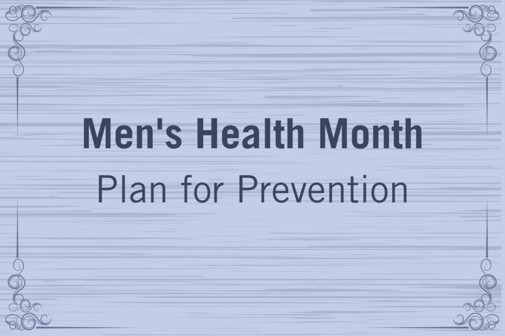 Men's Health Month: Plan for Prevention
