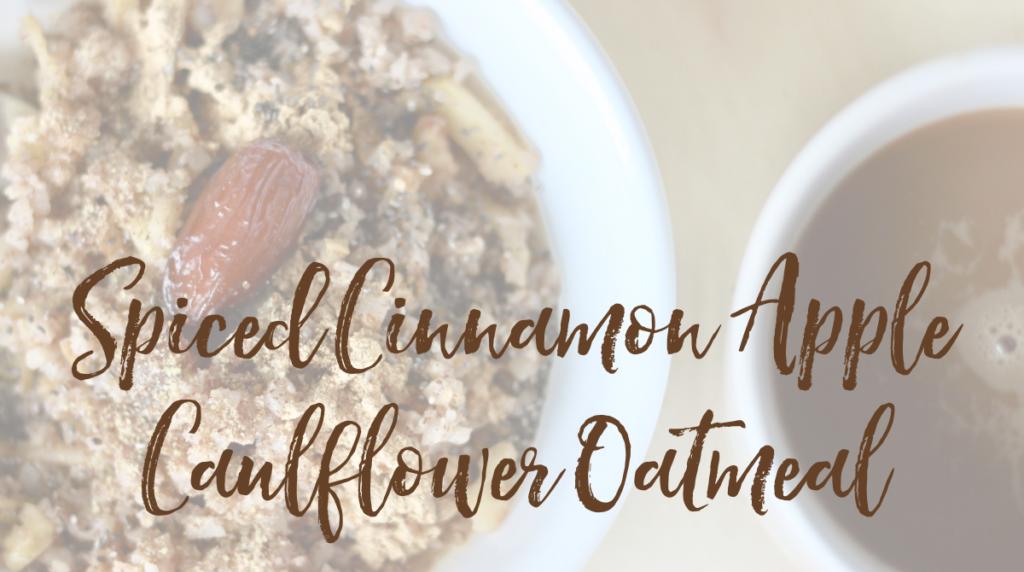 "Recipe: Spiced Cinnamon Apple Cauliflower ""Oatmeal"""