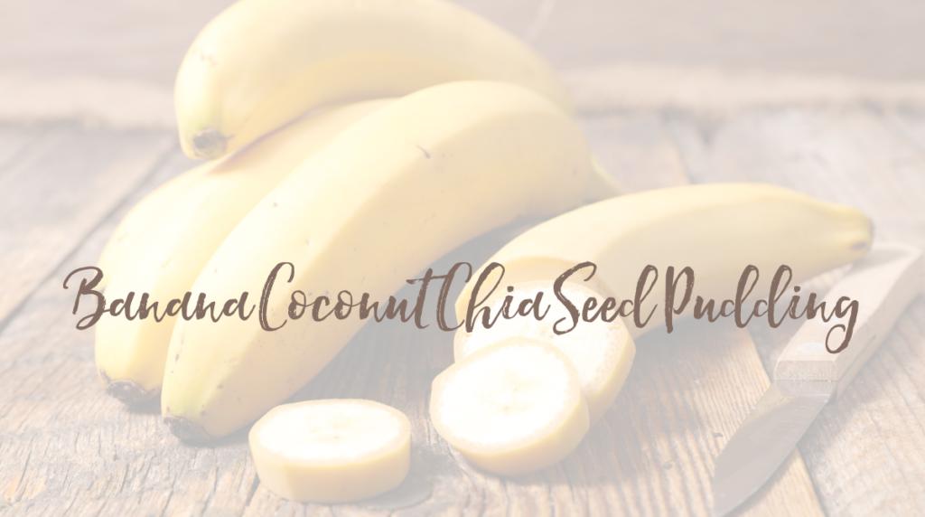 Recipe: Banana Coconut Chia Seed Pudding